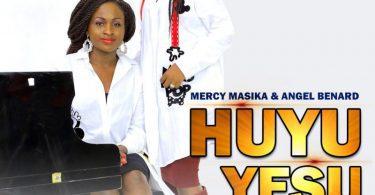 DOWNLOAD MP3 Mercy Masika Ft Angel Benard - Huyu Yesu
