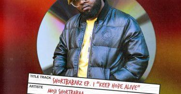 DOWNLOAD MP3 Moji ShortBabaa - Keep Hope Alive