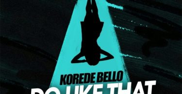 DOWNLOAD MP3 Korede Bello – Do Like That