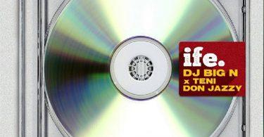 DOWNLOAD MP3 DJ Big N - Ife Ft Teni & Don Jazzy