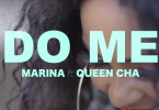 DOWNLOAD VIDEO Queen Cha Ft Marina – Do Me MP4