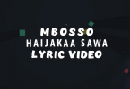 LYRICS VIDEO Mbosso - Haijakaa Sawa Mp4 Download