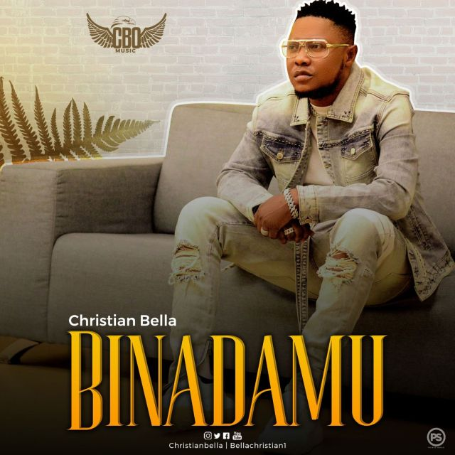 DOWNLOAD MP3 Christian Bella - Binadamu