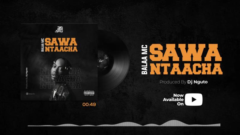 DOWNLOAD MP3 Balaa Mc - Sawa Ntaacha AUDIO